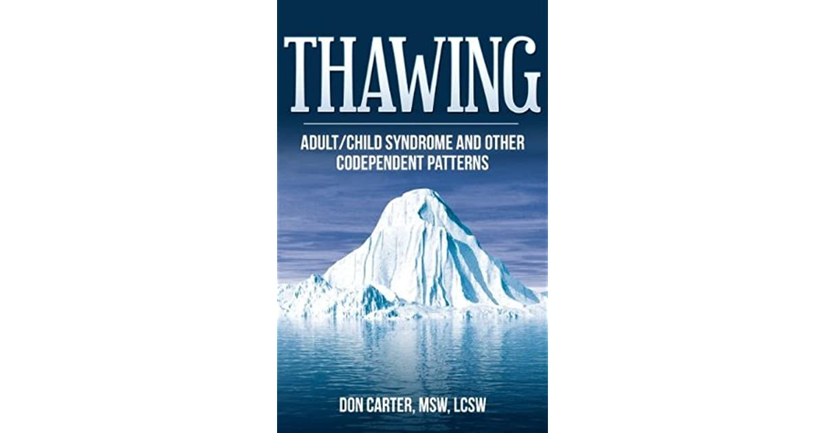 Thawing Adult Child Syndrome And Other Codependent Behavior By Don Carter