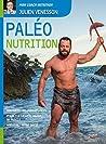 Paléo nutrition: Augmentez vos performances, perdez la graisse, gagnez du muscle, améliorez votre santé (Mon coach nutrition)