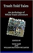 Trash Told Tales: An Anthology of White Trash Literature