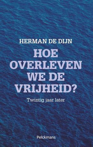 Hoe Overleven We De Vrijheid Twintig Jaar Later By Herman