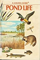Pond Life: A Guide to Common Plants and Animals of North American Ponds and Lakes