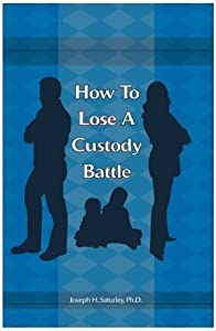 How To Lose A Custody Battle