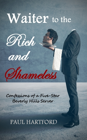 Waiter to the Rich and Shameless: Confessions of a Five-Star Beverly Hills Server