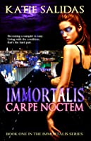 Immortalis Carpe Noctem (Immortalis, #1)
