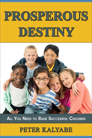 Prosperous Destiny: All You Need to Raise Successful Children