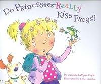 Do Princesses Really Kiss Frogs? (Princesses Series)