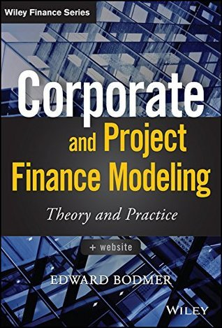 Corporate and Project Finance Modeling Theory and Practice