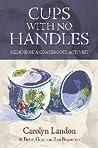 Cups with no handles  by Carolyn Landon