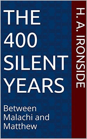The 400 Silent Years: from Malachi to Matthew (Illustrated)