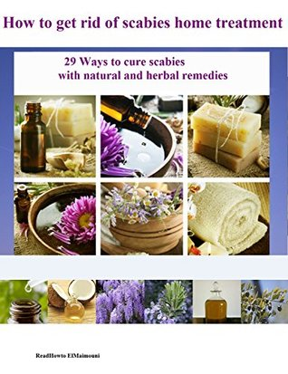 How to get rid of scabies home treatment : 29 Ways to cure scabies with natural and herbal remedies (Readhowto Book 1)
