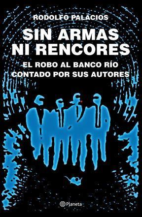 Sin armas ni rencores by Rodolfo Palacios