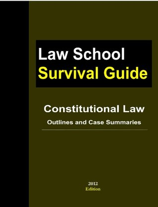 Constitutional Law: Outlines and Case Summaries (Law School Survival Guide Book 5)