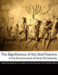 The Significance of the God Fearers in the Environment of Early Christianity: Gentile Sympathizers of Judaism and the Success of the Paulean Meme