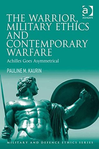 The Warrior, Military Ethics and Contemporary Warfare (Military and Defence Ethics)