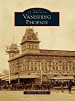 Vanishing Phoenix (Images of America: Arizona)