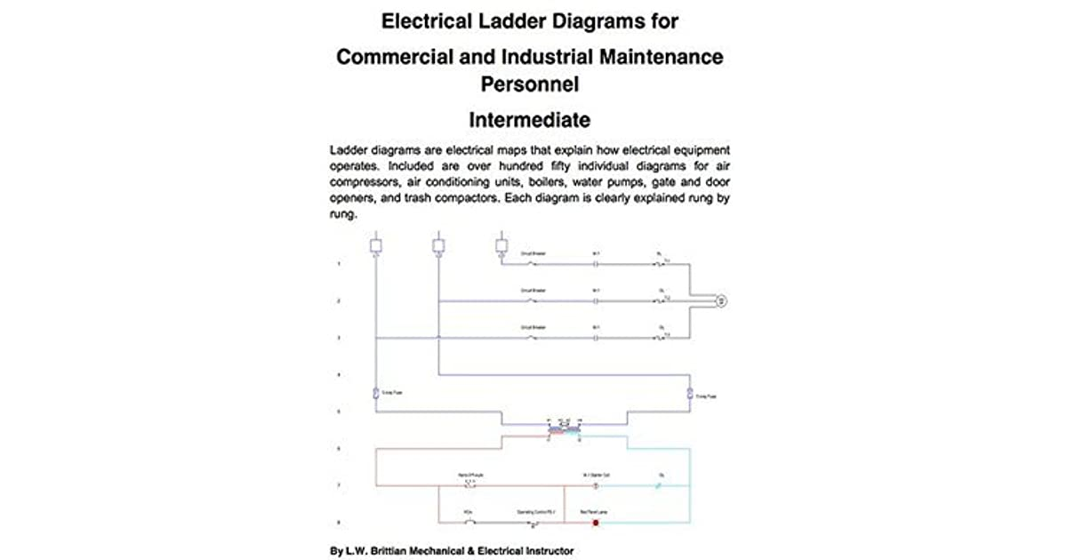 Electrical Ladder Diagrams for Commercial and Industrial Maintenance  Personnel - Intermediate by L.W. BrittianGoodreads
