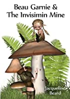 Beau Garnie & the Invisimin Mine: Childrens Fantasy Adventure
