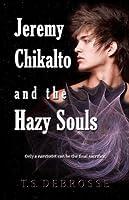 Jeremy Chikalto and the Hazy Souls (The Hazy Souls #1)
