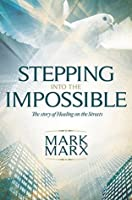 Stepping Into The Impossible: The story of Healing on the Streets