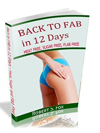 BACK TO FAB IN 12 Days: MEAT FREE, SUGAR FREE, FLAB FREE