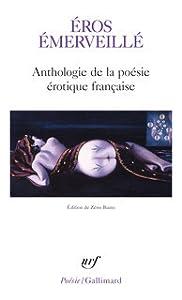 Éros émerveillé . Anthologie de la poésie érotique française