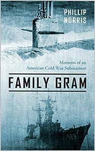 Family Gram: Memoirs of an American Cold War Submariner