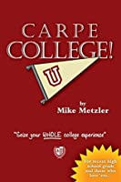 Carpe College! Seize Your Whole College Experience