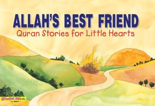Allah's Best Friend: Quran Stories for Little Hearts: Islamic Children's Books on the Quran, the Hadith and the Prophet Muhammad
