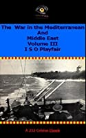 The War in the Mediterranean and the Middle East Volume III. British Fortunes Reach their Lowest Ebb