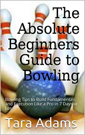 The Absolute Beginners Guide to bowling