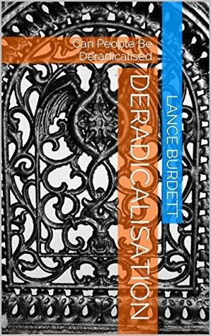 Deradicalisation: Can People Be Deradicalised (Terrorism Book 2)