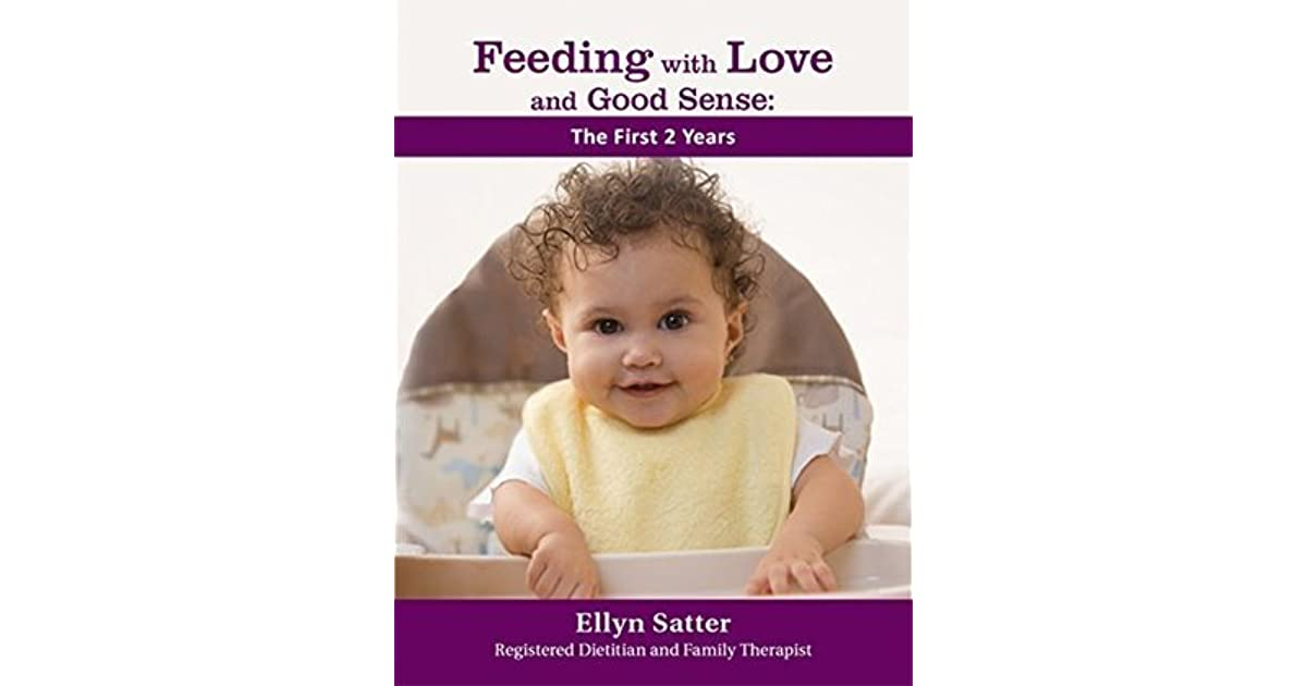 Feeding With Love And Good Sense The First Two Years By Ellyn Satter