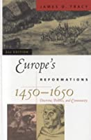 Europe's Reformations, 1450-1650: Doctrine, Politics, and Community (Critical Issues in World and International History)