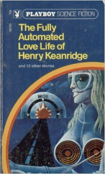 The Fully Automated Love Life of Henry Keanridge and Other Short Fiction
