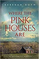Where the Pink Houses Are: A Millway Novel