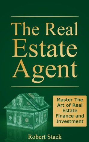 The Real Estate Agent: Master The Art of Real Estate Finance