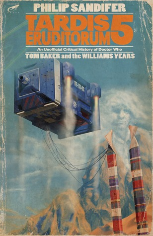 TARDIS Eruditorum - An Unofficial Critical History of Doctor Who Volume 5: Tom Baker and the Williams Years