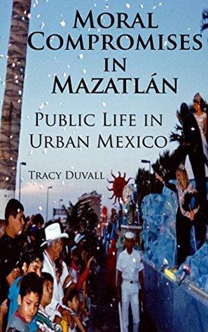 Moral Compromises in Mazatlán: Public Life in Urban Mexico