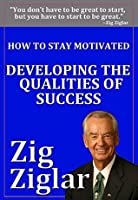 How to Stay Motivated: Developing Qualities of Success