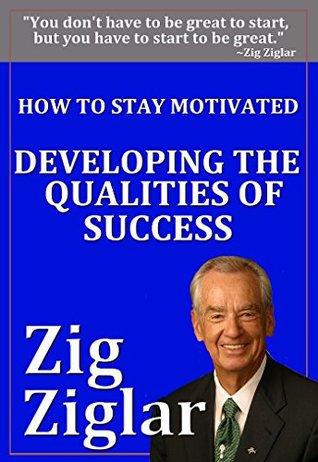 How to Stay Motivated by Zig Ziglar