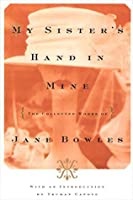 My Sister's Hand in Mine: The Collected Works of Jane Bowles (FSG Classics)