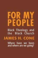 For My People: Black Theology and the Black Church (Bishop Henry McNeal Turner Studies)