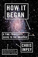How it began: a time-travelers's guide to the universe