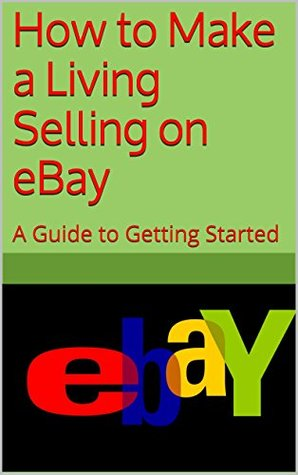 How To Make A Living Selling On Ebay A Guide To Getting Started By Tyler Indiana