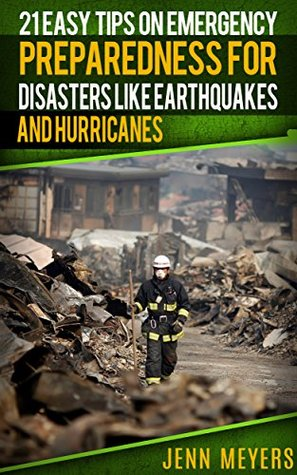21 Easy Tips on Emergency Preparedness for Disasters Like Earthquakes and Hurricanes: A Survival Guide for Beginners