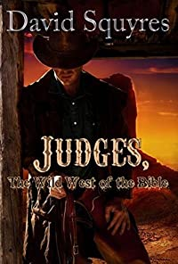 Judges, The Wild West Of The Bible (Firelight Bible Studies Book 2)
