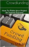 Crowdfunding: How To Make Your Project An Instant Success
