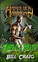Emerald Death (The Fantastic Adventures of Hardluck Hannigan Book 1)
