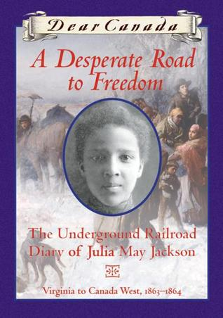 A Desperate Road to Freedom: The Underground Railroad Diary of Julia May Jackson