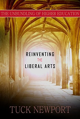 Reinventing the Liberal Arts: And Unbundling Higher Education